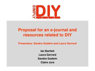 Proposal for an e-journal and resources related to DIY Presenters: Sandra Godwin and Laura Gerrard