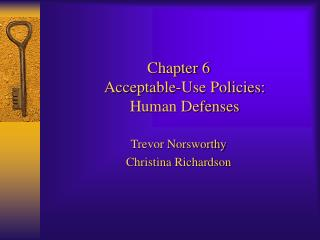 Chapter 6 Acceptable-Use Policies:  Human Defenses Trevor Norsworthy Christina Richardson