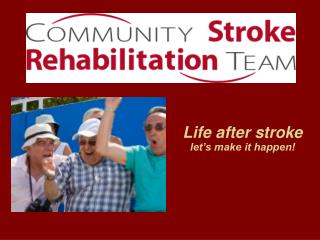 Life after stroke  let's make it happen!