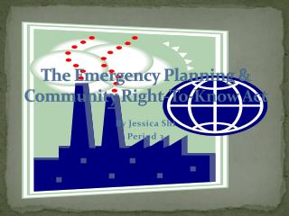 The Emergency Planning & Community Right-To-Know Act