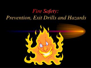 Fire Safety:  Prevention, Exit Drills and Hazards