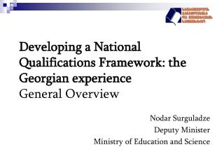 Developing a  N ational  Q ualifications  F ramework: the Georgian experience General Overview