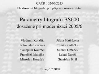 Parametry litografu BS600 dosa�en� p?i modernizaci 200 5 / 6