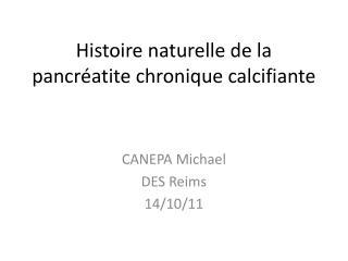 Histoire naturelle de la pancr�atite chronique calcifiante