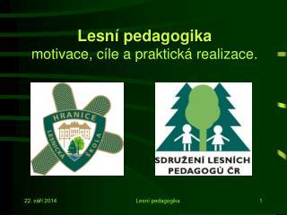 Lesní pedagogika motivace, cíle a praktická realizace.