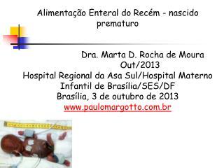 Alimentação Enteral do Recém - nascido  prematuro    Dra. Marta D. Rocha de Moura Out/2013
