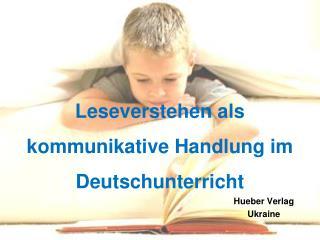 Leseverstehen als kommunikative Handlung im Deutschunterricht