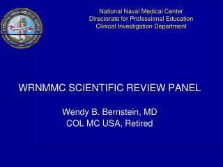 WRNMMC SCIENTIFIC REVIEW PANEL Wendy B. Bernstein, MD COL MC USA, Retired