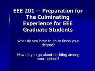 EEE 201 -- Preparation for The Culminating Experience for EEE Graduate Students