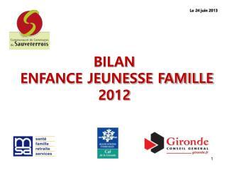 BILAN  ENFANCE JEUNESSE  FAMILLE 2012
