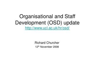 Organisational and Staff Development (OSD) update ucl.ac.uk/hr/osd/