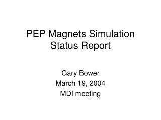 PEP Magnets Simulation Status Report