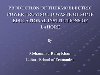 PRODUCTION OF THERMOELECTRIC POWER FROM SOLID WASTE OF SOME EDUCATIONAL INSTITUTIONS OF LAHORE