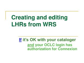 Creating and editing LHRs from WRS