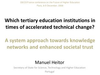Manuel Heitor Secretary of State for Science, Technology and Higher Education Portugal