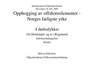 4 dødsulykker  (To Hordaland  og to i Rogaland) Sykehusinnleggelser Skader Halvor Erikstein,