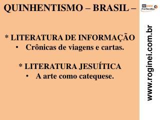 QUINHENTISMO – BRASIL –  * LITERATURA DE INFORMAÇÃO Crônicas de viagens e cartas.