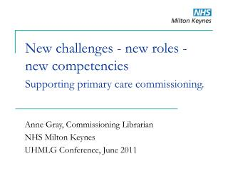 New challenges - new roles - new competencies  Supporting primary care commissioning.