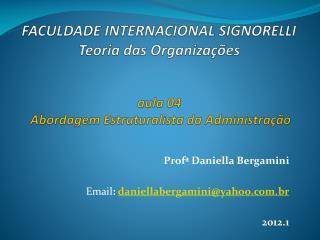 Profª Daniella Bergamini Email :  daniellabergamini@yahoo.br 2012.1