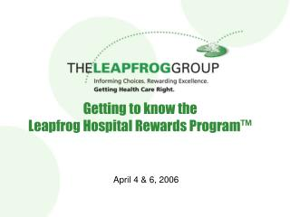 Getting to know the  Leapfrog Hospital Rewards Program™