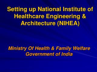 Setting up National Institute of Healthcare Engineering & Architecture (NIHEA)