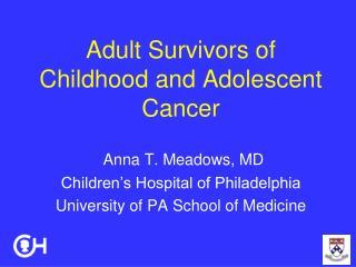 Adult Survivors of Childhood and Adolescent Cancer