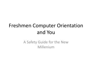 Freshmen Computer Orientation and You