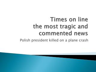 Times  on  line the most tragic  and  commented news