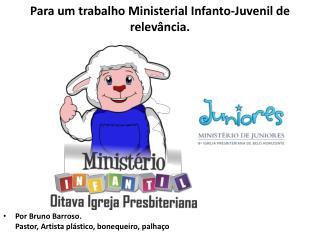 Para um trabalho Ministerial Infanto-Juvenil de relevância.