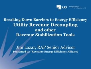 Jim Lazar, RAP Senior Advisor Presented to:  Keystone Energy Efficiency Alliance