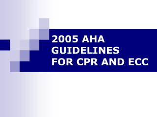 2005 AHA GUIDELINES  FOR CPR AND ECC