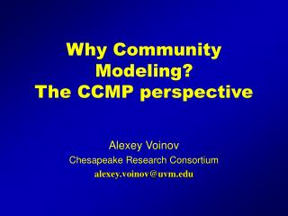 Why Community Modeling?  The CCMP perspective