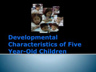 Developmental Characteristics of Five Year-Old Children