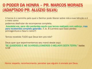 O poder da Honra – Pr.  Marcos Moraes (adaptado Pr. Aluízio Silva)