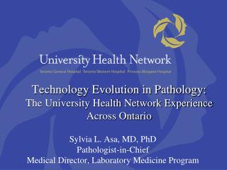Technology Evolution in Pathology: The University Health Network Experience Across Ontario