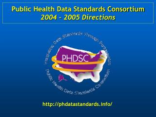 Public Health Data Standards Consortium 2004 – 2005 Directions