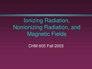 Ionizing Radiation, Nonionizing Radiation, and Magnetic Fields