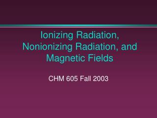 Ionizing Radiation, Nonionizing Radiation, and Magnetic Fields
