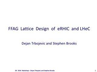 FFAG �Lattice �Design �of �eRHIC �and LHeC Dejan Trbojevic and Stephen Brooks