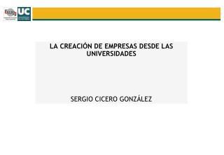 LA CREACIÓN DE EMPRESAS DESDE LAS UNIVERSIDADES SERGIO CICERO GONZÁLEZ