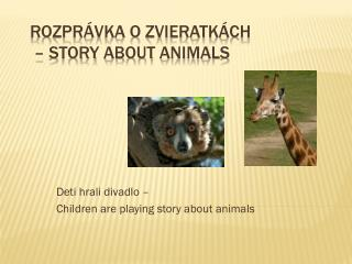 Rozpr�vka o zvieratk�ch  �  Story about animals