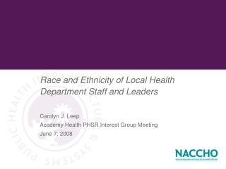 Race and Ethnicity of Local Health Department Staff and Leaders Carolyn J. Leep