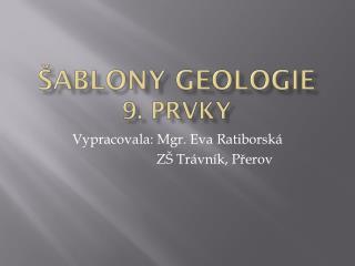 �ablony GEOLOGIE 9. Prvky
