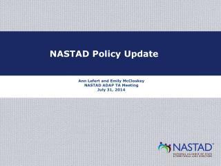 Ann Lefert and Emily McCloskey NASTAD ADAP TA Meeting July 31, 2014