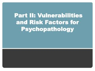 Part II: Vulnerabilities and Risk Factors for Psychopathology