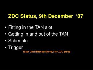 ZDC Status, 9th December  '07