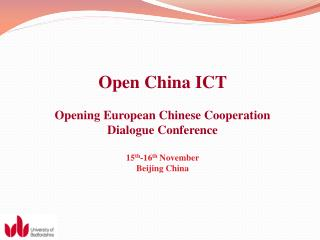 Open China ICT Opening European Chinese Cooperation Dialogue Conference 15 th -16 th  November