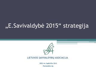""""""" E .Savivaldybė 201 5 """" strategij a"""