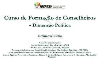 Curso de Formação de Conselheiros -  Dimensão Política Emmanuel Ferro Contador e  Economiário
