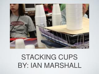 STACKING CUPS BY: IAN MARSHALL